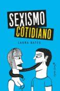 9788494740756 - Bates Laura: Sexismo Cotidiano - Libro