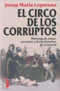 EL CIRCO DE LOS CORRUPTOS: MONSERGA DE TORPES, PERVERSOS Y DEMAS FANTOCHES DE LO INMORAL di LOPERENA, JOSEP MARIA