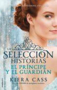 EL PRINCIPE Y EL GUARDIAN (LA SELECCION HISTORIAS VOL. 1) de CASS, KIERA