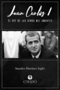 JUAN CARLOS I EL REY DE LAS CINCO MIL AMANTES di MARTINEZ INGLES, AMADEO