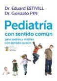 PEDIATRIA CON SENTIDO COMUN: PARA PADRES Y MADRES CON SENTIDO COM UN de ESTIVILL, EDUARD  PIN, GONZALO