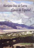 ¡COSAS DE ESPAÑA! di LARRA, MARIANO JOSE DE