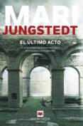 EL ÚLTIMO ACTO (SAGA ANDERS KNUTAS 10) di JUNGSTEDT, MARI