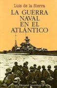 LA GUERRA NAVAL EN EL ATLANTICO (1939-1945) (5ª ED.) di SIERRA, LUIS DE LA