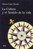 LA CULTURA Y EL SENTIDO DE LA VIDA di LOPEZ QUINTAS, ALFONSO