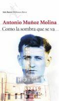 COMO LA SOMBRA QUE SE VA de MUÑOZ MOLINA, ANTONIO