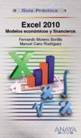 EXCEL 2010: MODELOS ECONOMICOS Y FINANCIEROS (GUIA PRACTICA) di MORENO BONILLA, FERNANDO