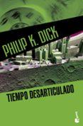 TIEMPO DESARTICULADO de DICK, PHILIP K.