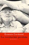 LA REVOLUCION PERDIDA: MEMORIAS 3 de CARDENAL, ERNESTO