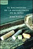 EL NACIMIENTO DE LA INTELIGENCIA EN EL NIÑO de PIAGET, JEAN