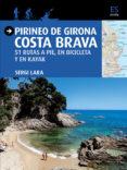 PIRINEO DE GIRONA: COSTA BRAVA: 51 RUTAS A PIE EN BICICLETA Y EN KAYAK di LARA, SERGI
