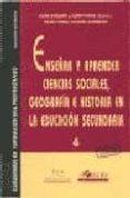 ENSEÑAR Y APRENDER CIENCIAS SOCIALES, GEOGRAFIA E HISTORIA EN LA EDUCACION SECUN di VV.AA.