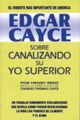 SOBRE CANALIZANDO SU YO SUPERIOR di CAYCE, EDGAR
