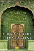 EL PALACIO DE LAS ILUSIONES de DIVAKARUNI, CHITRA BANERJEE