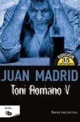 TONI ROMANO V: BARES NOCTURNOS (ED. 35 ANIVERSARIO) di MADRID, JUAN