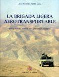 LA BRIGADA LIGERA AEROTRANSPORTABLE di PARDO GATO, JOSE RICARDO