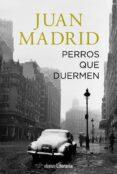 PERROS QUE DUERMEN de MADRID, JUAN