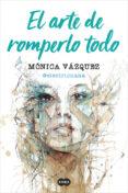 EL ARTE DE ROMPERLO TODO di VAZQUEZ, MONICA