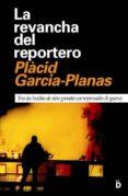 LA REVANCHA DEL REPORTERO: TRAS LAS HUELLAS DE SIETE GRANDES CORR ESPONSALES DE GUERRA di GARCIA-PLANAS, PLACID