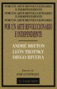 POR UN ARTE REVOLUCIONARIO INDEPENDIENTE: BRETON, TROTSKY, RIVERA di BRETON, ANDRE  RIVERA, DIEGO  TROTSKY, LEON