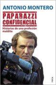PAPARAZZI CONFIDENCIAL: HISTORIAS DE UNA PROFESION MALDITA de MONTERO, ANTONIO
