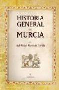 HISTORIA GENERAL DE MURCIA de RODRIGUEZ LLOPIS, MIGUEL