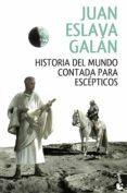 HISTORIA DEL MUNDO CONTADA PARA ESCEPTICOS de ESLAVA GALAN, JUAN