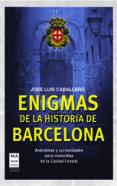 ENIGMAS DE LA HISTORIA DE BARCELONA di CABALLERO, JOSE LUIS