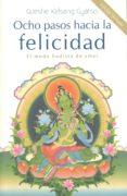 OCHO PASOS HACIA LA FELICIDAD: EL MODO BUDISTA DE AMAR di KELSANG GYATSO, GUESHE