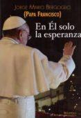 EN EL SOLO LA ESPERANZA di BERGOGLIO, JORGE PAPA FRANCISCO