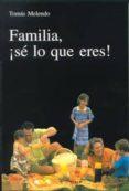 FAMILIA, ¡SE LO QUE ERES! di MELENDO, TOMAS