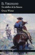 EL VIRGINIANO: UN CABALLERO DE LAS LLANURAS di WISTER, OWEN