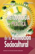 METODOLOGIA Y PRACTICA DE LA ANIMACION SOCIOCULTURAL de ANDER-EGG, EZEQUIEL