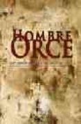 EL HOMBRE DE ORCE: LOS HOMINIDOS QUE LLEGARON DEL SUR di GIBERT, JOSE