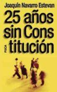 25 AÑOS SIN CONSTITUCION di NAVARRO ESTEVAN, JOAQUIN