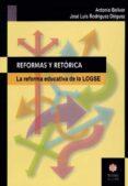 REFORMAS Y RETORICA: LA REFORMA EDUCATIVA DE LA LOGSE de BOLIVAR BOTIA, ANTONIO  RODRIGUEZ DIEGUEZ, JOSE LUIS