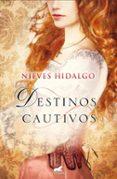 (PE) DESTINOS CAUTIVOS di HIDALGO, NIEVES