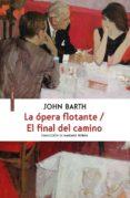 LA OPERA FLOTANTE / EL FINAL DEL CAMINO di BARTH, JOHN