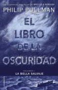 EL LIBRO DE LA OSCURIDAD (LA BELLA SALVAJE - VOLUMEN I) di PULLMAN, PHILIP