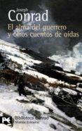 EL ALMA DEL GUERRERO Y OTROS CUENTOS DE OIDAS di CONRAD, JOSEPH