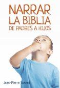 NARRAR LA BIBLIA DE PADRES A HIJOS di SONNET, JEAN PIERRE