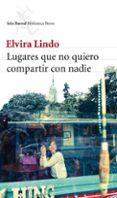 LUGARES QUE NO QUIERO COMPARTIR CON NADIE de LINDO, ELVIRA   LINDO, ELVIRA