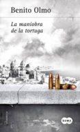 LA MANIOBRA DE LA TORTUGA de OLMO, BENITO