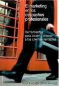 MARKETING EN LOS DESPACHOS PROFESIONALES: HERRAMIENTAS PARA ATRAE R Y RETENER A LOS CLIENTES RENTABLES di OLMO ARRIAGA, JOSE LUIS