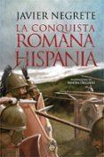 LA CONQUISTA ROMANA DE HISPANIA di NEGRETE, JAVIER