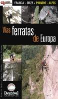 VIAS FERRATAS DE EUROPA: FRANCIA - SUIZA: PIRINEOS - ALPES di VV.AA.