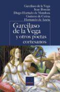 GARCILASO DE LA VEGA Y OTROS POETAS CORTESANOS di VV.AA.