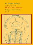 LA FABULA MISTICA, SIGLOS XVI-XVII di CERTEAU, MICHEL DE