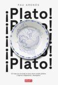 ¡PLATO!: 32 VIAJES POR EL MUNDO EN BUSCA DE LA COMIDA PERFECTA Y ALGUNAS INDIGESTIONES Y DESENGAÑOS de ARENOS, PAU