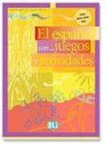 EL ESPAÑOL CON JUEGOS Y ACTIVIDADES (NIVEL INTERMEDIO INFERIOR) di VV.AA